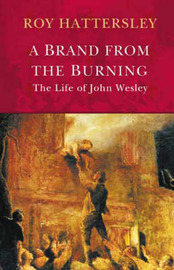 John Wesley: A Brand from the Burning by Roy Hattersley image