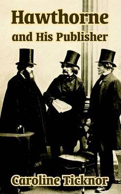 Hawthorne and His Publisher by Caroline Ticknor image