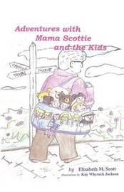 Adventures with Mama Scottie and the Kids by Elizabeth M Scott