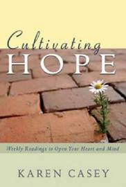 Cultivating Hope: Weekly Readings to Open Your Heart and Mind by Karen Casey image