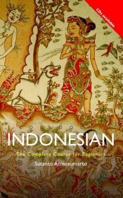 Colloquial Indonesian: The Complete Course for Beginners by Sutanto Atmosumarto