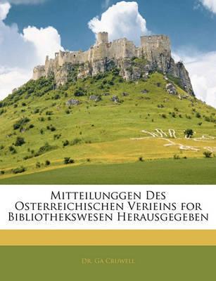 Mitteilunggen Des Osterreichischen Verieins for Bibliothekswesen Herausgegeben by Ga Cruwell