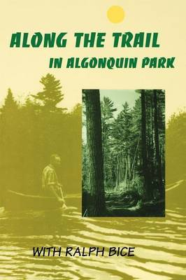 Along the Trail in Algonquin Park by Ralph Bice