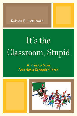 It's the Classroom, Stupid by Kalman R. Hettleman image
