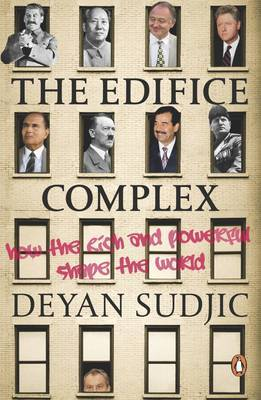 The Edifice Complex: How the Rich and Powerful Shape the World by Deyan Sudjic image