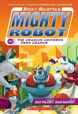 Ricky Ricotta's Might Robot vs the Uranium Unicorns from Uranus (#7) by Dav Pilkey