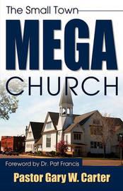 The Small Town Mega Church by Gary W. Carter