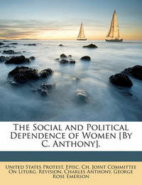 The Social and Political Dependence of Women [By C. Anthony]. by Charles Anthony