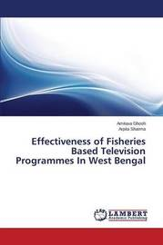 Effectiveness of Fisheries Based Television Programmes in West Bengal by Ghosh Amitava