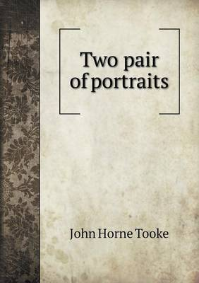 Two Pair of Portraits by John Horne Tooke