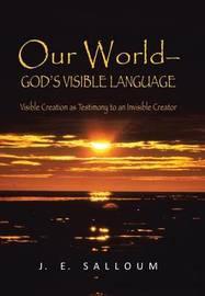 Our World-God's Visible Language by J E Salloum