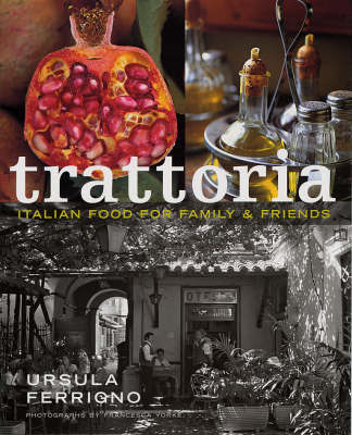 Trattoria: Food for Family and Friends by Ursula Ferrigno