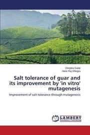 Salt Tolerance of Guar and Its Improvement by 'in Vitro' Mutagenesis by Gulati Deepika