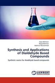Synthesis and Applications of Dialdehyde Based Compounds by Saba Mehreen