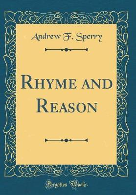 Rhyme and Reason (Classic Reprint) by Andrew F Sperry