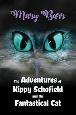 The Adventures of Kippy Schofield and the Fantastical Cat by Mary Barr