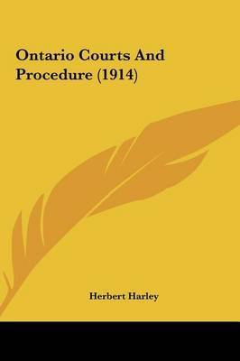 Ontario Courts and Procedure (1914) by Herbert Harley