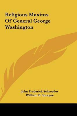 Religious Maxims of General George Washington by John Frederick Schroeder