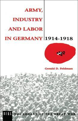 Army, Industry and Labour in Germany, 1914-1918 by Gerald D. Feldman image
