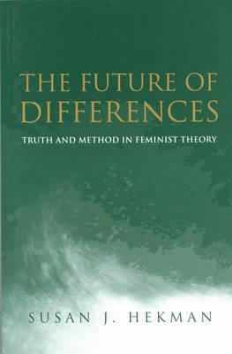 The Future of Differences by Susan J Hekman