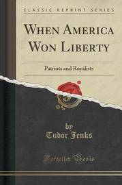 When America Won Liberty by Tudor Jenks