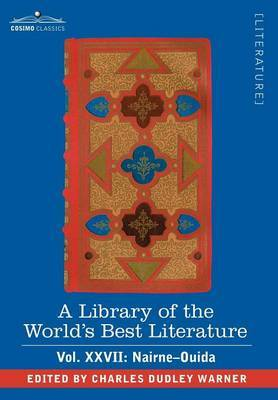 A Library of the World's Best Literature - Ancient and Modern - Vol.XXVII (Forty-Five Volumes); Nairne-Ouida by Charles Dudley Warner