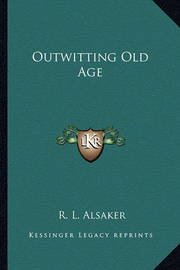 Outwitting Old Age by R.L. Alsaker