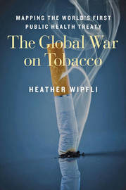 The Global War on Tobacco by Heather Wipfli