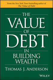 The Value of Debt in Building Wealth by Thomas J. Anderson