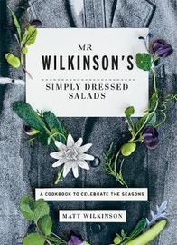 Mr Wilkinson's Simply Dressed Salads by Matt Wilkinson