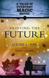 Painting the Future by Louise Hay