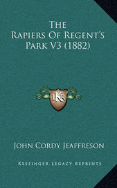 The Rapiers of Regent's Park V3 (1882) by John Cordy Jeaffreson
