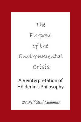 Purpose of the Environmental Crisis by Neil Paul Cummins