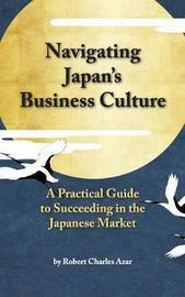 Navigating Japan's Business Culture by Robert Charles Azar