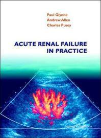 Acute Renal Failure In Practice by Paul Glynne
