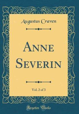 Anne Severin, Vol. 2 of 3 (Classic Reprint) by Augustus Craven image
