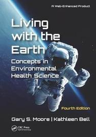 Living with the Earth, Fourth Edition by Gary S Moore