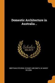 Domestic Architecture in Australia .. by Bertram Stevens