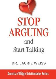 Stop Arguing and Start Talking... by Laurie Weiss