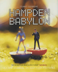 Hampden Babylon: Sex and Scandal in Scottish Football by Stuart Cosgrove image