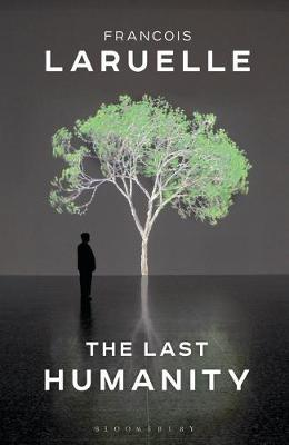 The Last Humanity by Francois Laruelle