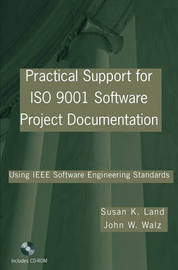 Practical Support for ISO 9001 Software Project Documentation: Using IEEE Software Engineering Standards by John W. Walz image