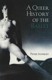 A Queer History of the Ballet by Peter Stoneley
