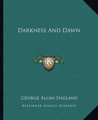 Darkness and Dawn by George Allan England