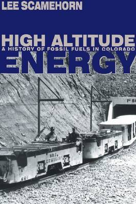 High Altitude Energy: A History of Fossil Fuels in Colorado by L. Scamehorn image