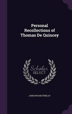 Personal Recollections of Thomas de Quincey by John Ritchie Findlay image