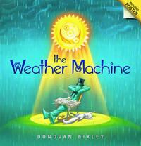 The Weather Machine by Donovan Bixley