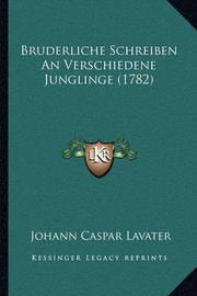 Bruderliche Schreiben an Verschiedene Junglinge (1782) by Johann Caspar Lavater