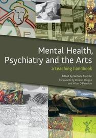 Mental Health, Psychiatry and the Arts by Victoria Tischler