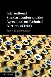 International Standardization and the Agreement on Technical Barriers to Trade by Andrea Barrios Villarreal